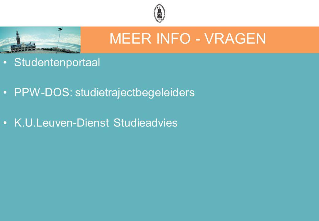 MEER INFO - VRAGEN Studentenportaal PPW-DOS: studietrajectbegeleiders K.U.Leuven-Dienst Studieadvies