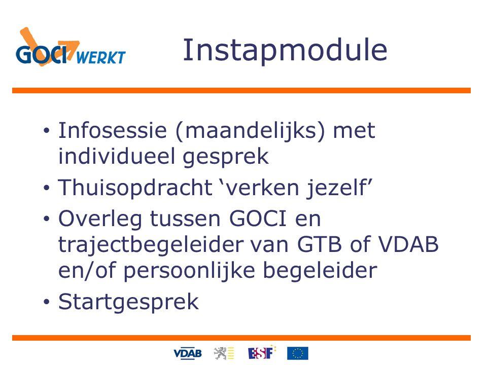 Instapmodule Infosessie (maandelijks) met individueel gesprek Thuisopdracht 'verken jezelf' Overleg tussen GOCI en trajectbegeleider van GTB of VDAB e