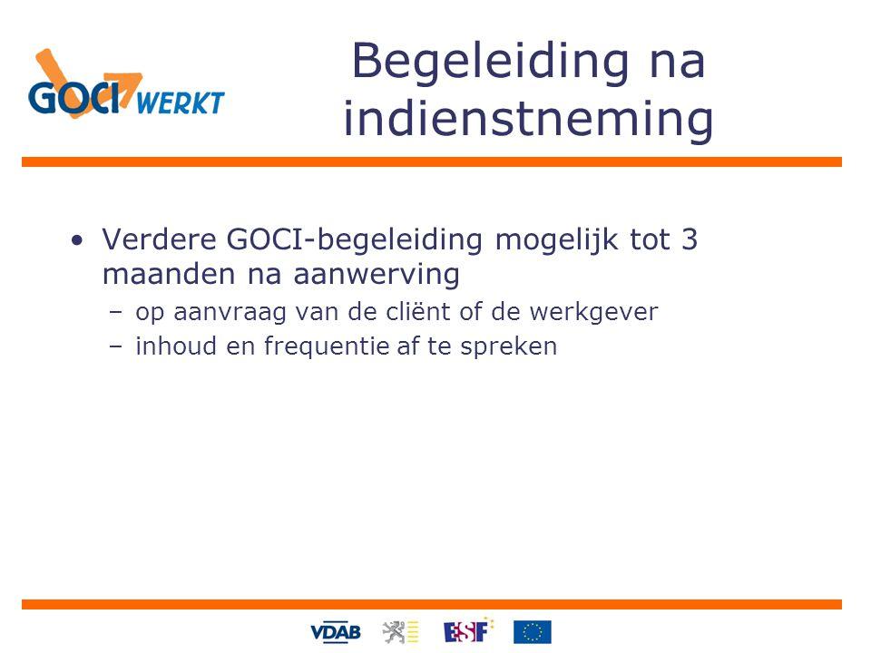 Begeleiding na indienstneming Verdere GOCI-begeleiding mogelijk tot 3 maanden na aanwerving –op aanvraag van de cliënt of de werkgever –inhoud en frequentie af te spreken