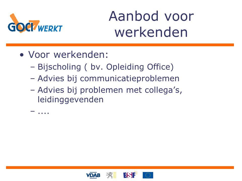 Aanbod voor werkenden Voor werkenden: –Bijscholing ( bv. Opleiding Office) –Advies bij communicatieproblemen –Advies bij problemen met collega's, leid