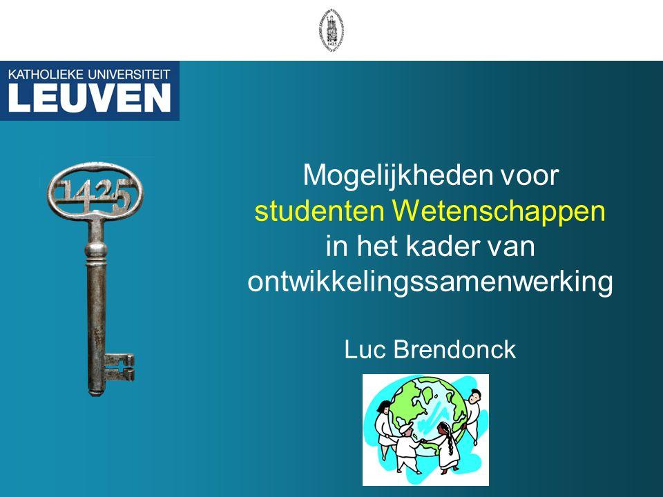 Mogelijkheden voor studenten Wetenschappen in het kader van ontwikkelingssamenwerking Luc Brendonck