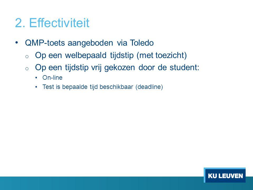 2. Effectiviteit QMP-toets aangeboden via Toledo o Op een welbepaald tijdstip (met toezicht) o Op een tijdstip vrij gekozen door de student: On-line T