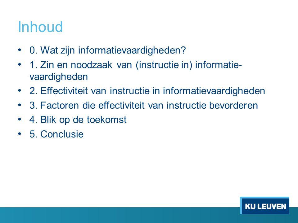 Inhoud 0. Wat zijn informatievaardigheden? 1. Zin en noodzaak van (instructie in) informatie- vaardigheden 2. Effectiviteit van instructie in informat