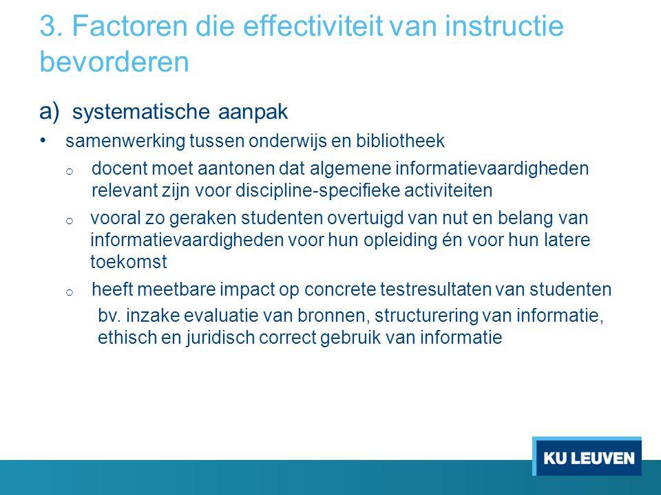 3. Factoren die effectiviteit van instructie bevorderen a) systematische aanpak samenwerking tussen onderwijs en bibliotheek o docent moet aantonen da