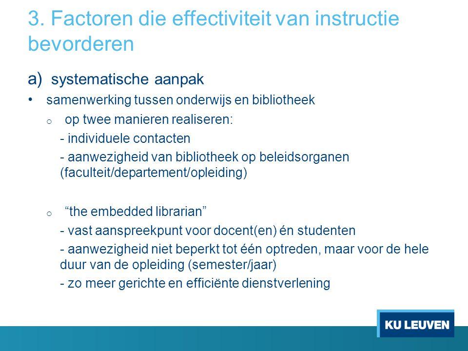 3. Factoren die effectiviteit van instructie bevorderen a) systematische aanpak samenwerking tussen onderwijs en bibliotheek o op twee manieren realis