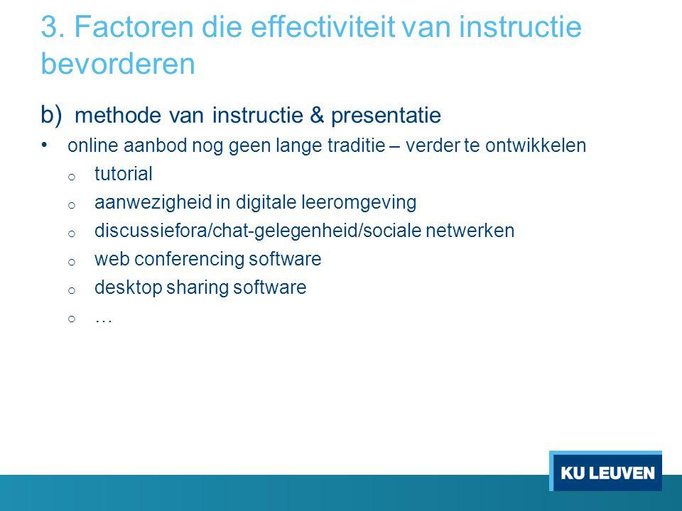 b) methode van instructie & presentatie online aanbod nog geen lange traditie – verder te ontwikkelen o tutorial o aanwezigheid in digitale leeromgevi