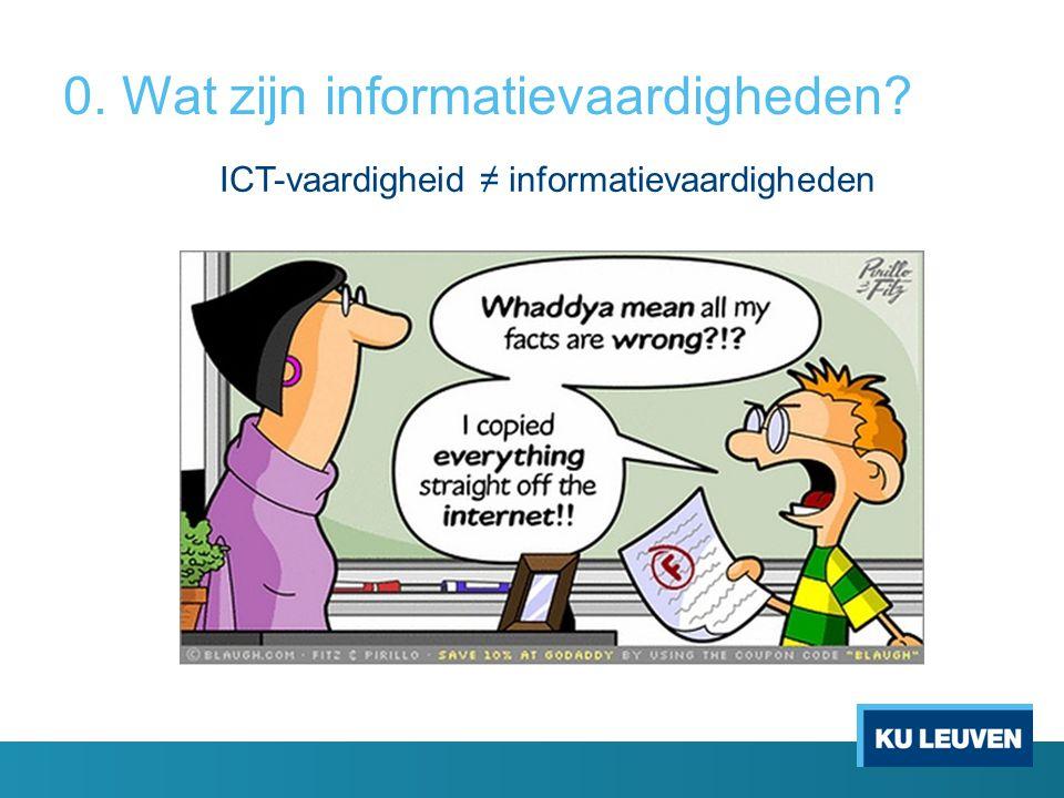 0. Wat zijn informatievaardigheden ICT-vaardigheid ≠ informatievaardigheden