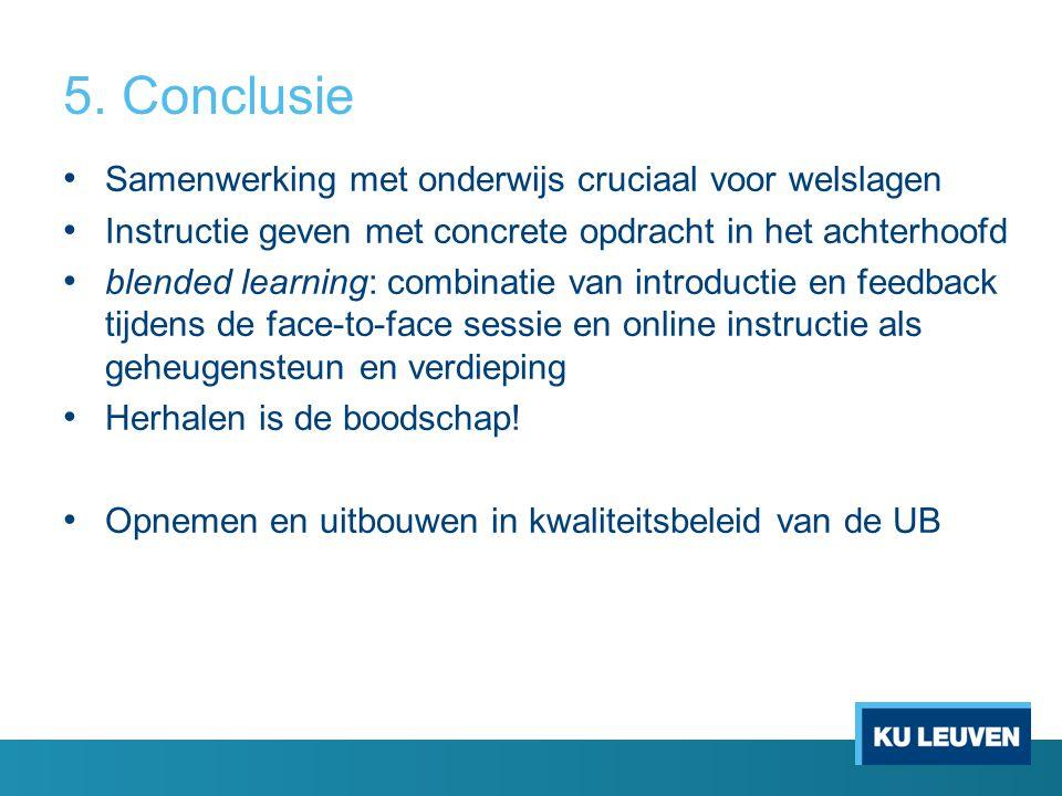 5. Conclusie Samenwerking met onderwijs cruciaal voor welslagen Instructie geven met concrete opdracht in het achterhoofd blended learning: combinatie