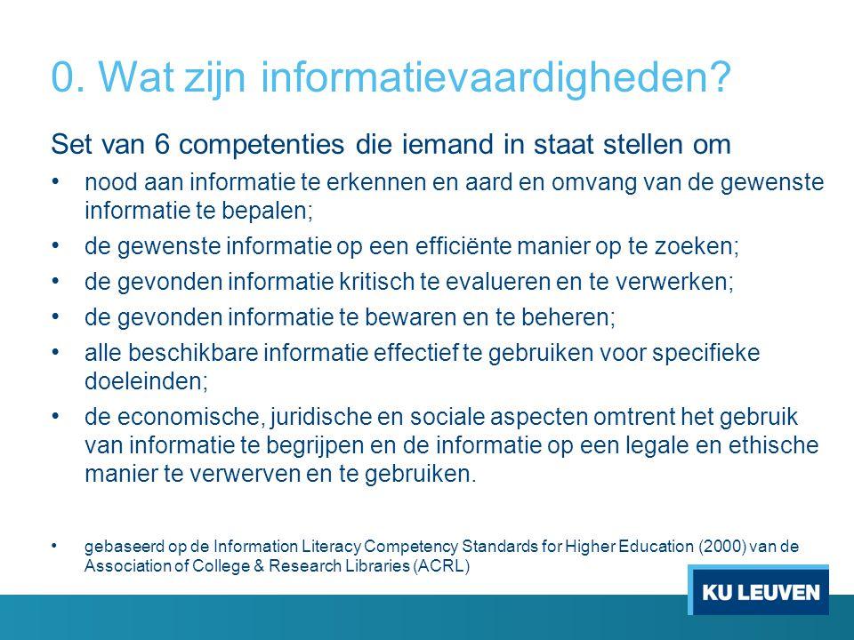 0. Wat zijn informatievaardigheden? Set van 6 competenties die iemand in staat stellen om nood aan informatie te erkennen en aard en omvang van de gew