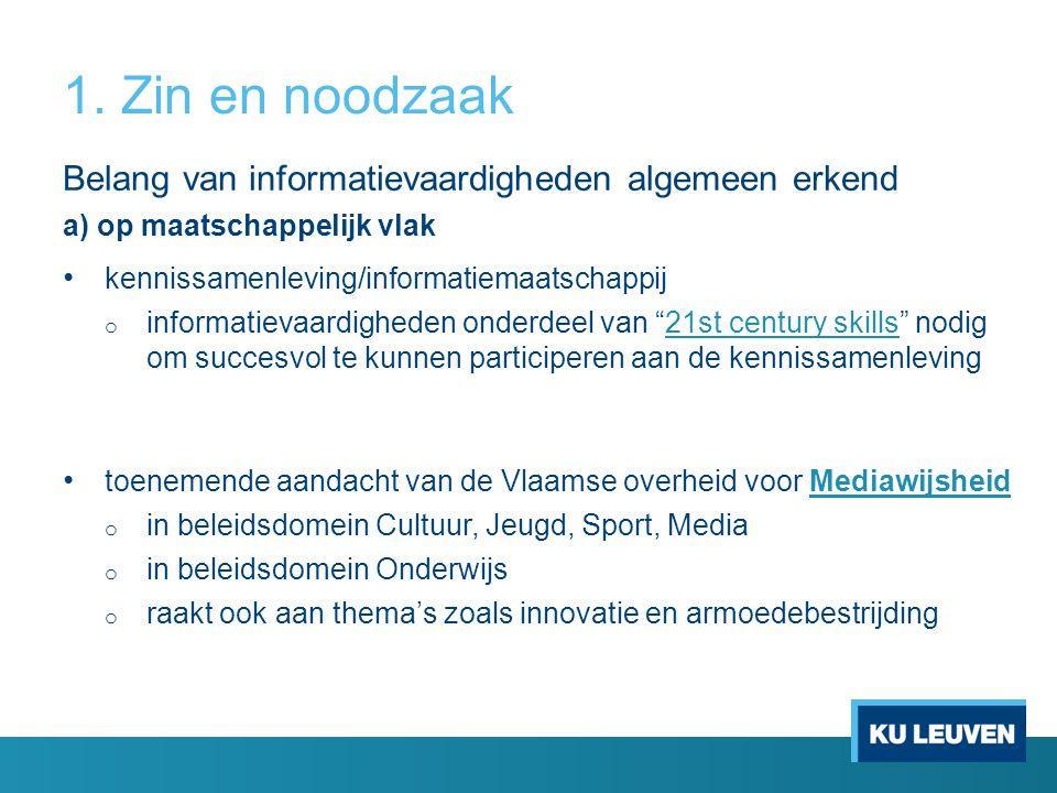 1. Zin en noodzaak Belang van informatievaardigheden algemeen erkend a) op maatschappelijk vlak kennissamenleving/informatiemaatschappij o informatiev