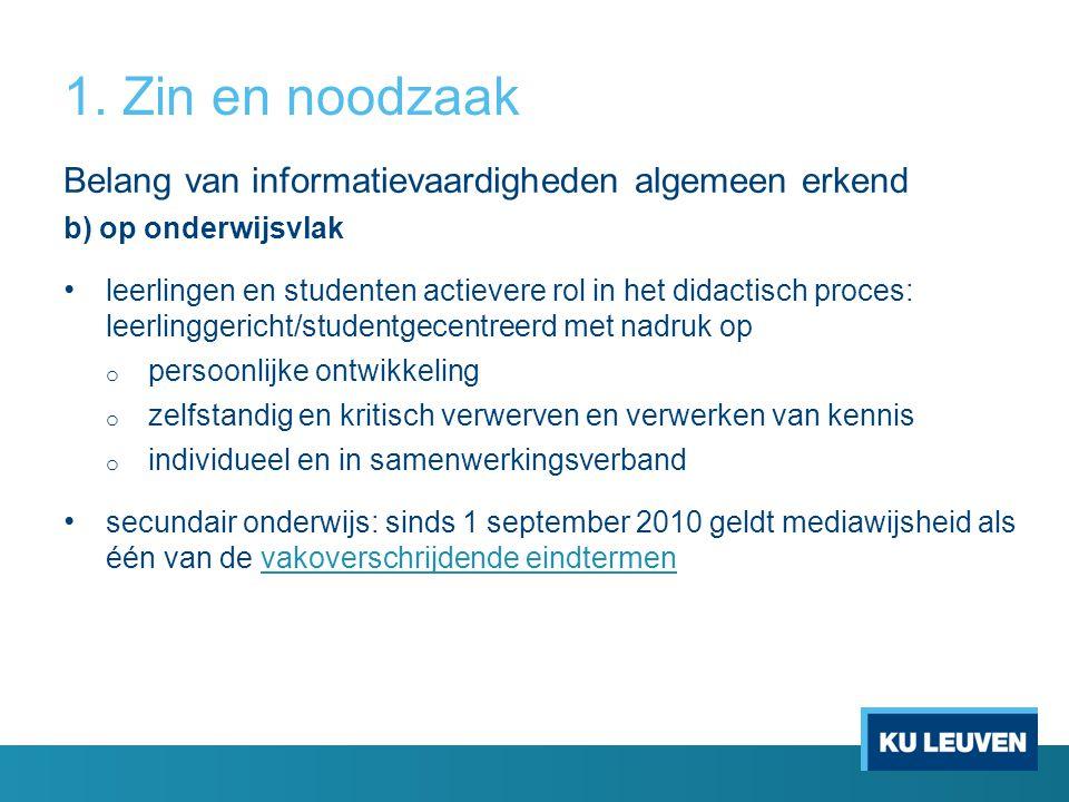 1. Zin en noodzaak Belang van informatievaardigheden algemeen erkend b) op onderwijsvlak leerlingen en studenten actievere rol in het didactisch proce