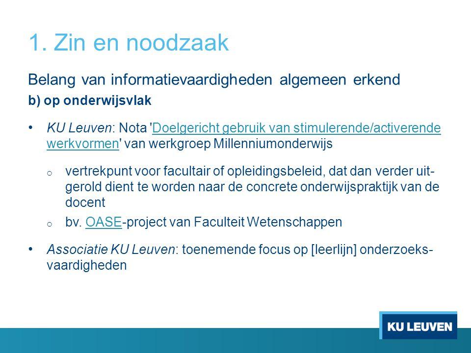 1. Zin en noodzaak Belang van informatievaardigheden algemeen erkend b) op onderwijsvlak KU Leuven: Nota 'Doelgericht gebruik van stimulerende/activer
