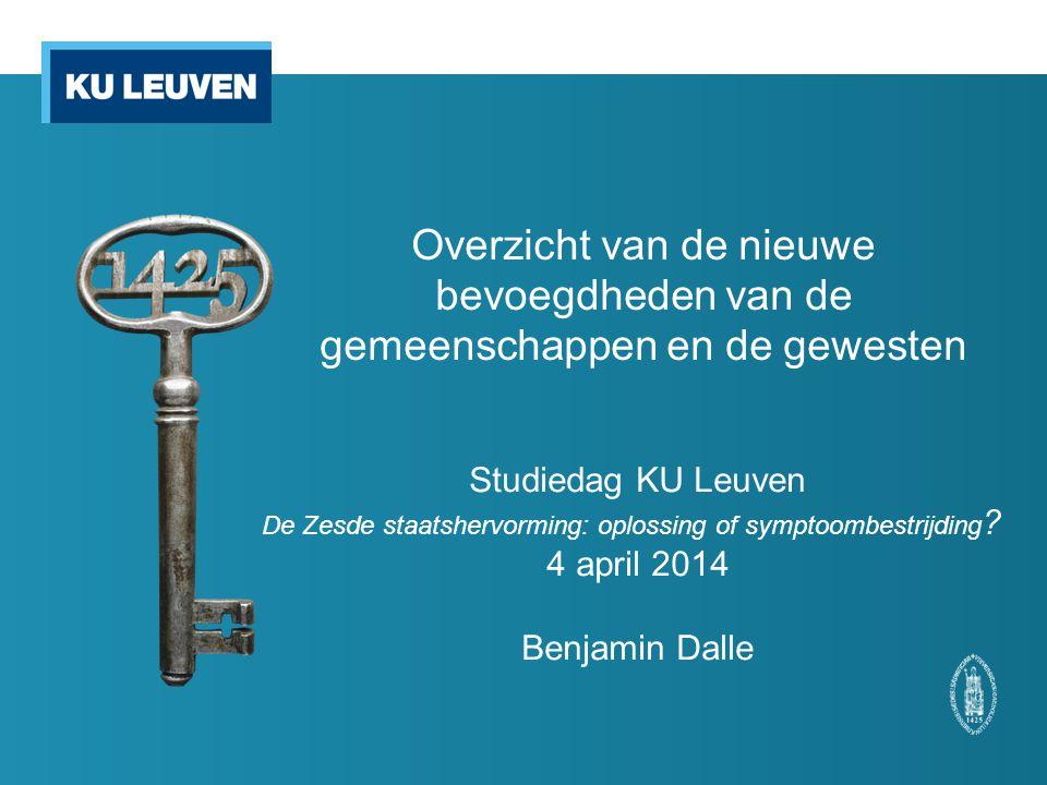 Overzicht van de nieuwe bevoegdheden van de gemeenschappen en de gewesten Studiedag KU Leuven De Zesde staatshervorming: oplossing of symptoombestrijd
