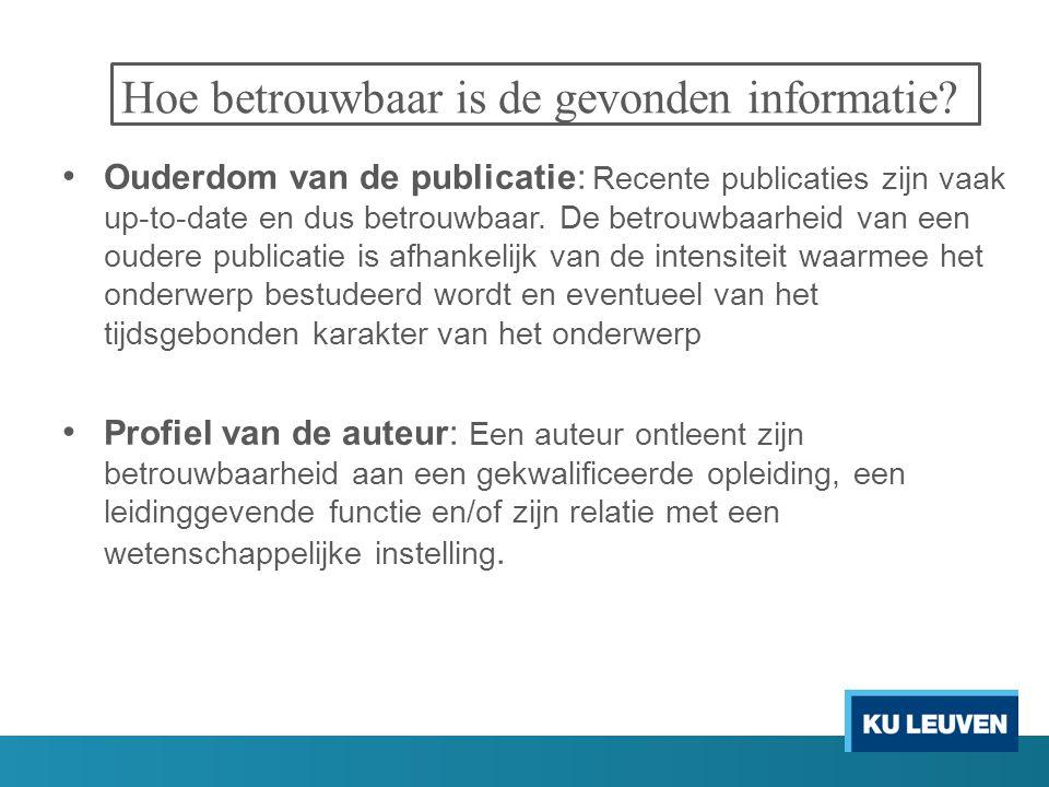 Hoe betrouwbaar is de gevonden informatie? Ouderdom van de publicatie: Recente publicaties zijn vaak up-to-date en dus betrouwbaar. De betrouwbaarheid