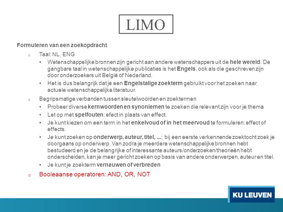 LIMO Formuleren van een zoekopdracht o Taal: NL, ENG Wetenschappelijke bronnen zijn gericht aan andere wetenschappers uit de hele wereld. De gangbare