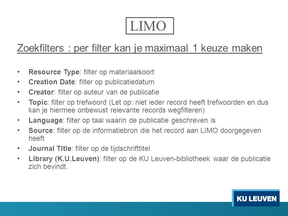 LIMO Zoekfilters : per filter kan je maximaal 1 keuze maken Resource Type: filter op materiaalsoort Creation Date: filter op publicatiedatum Creator: