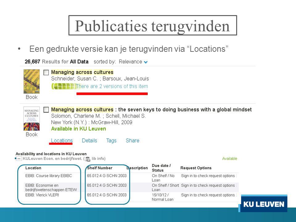 Publicaties terugvinden Een gedrukte versie kan je terugvinden via Locations