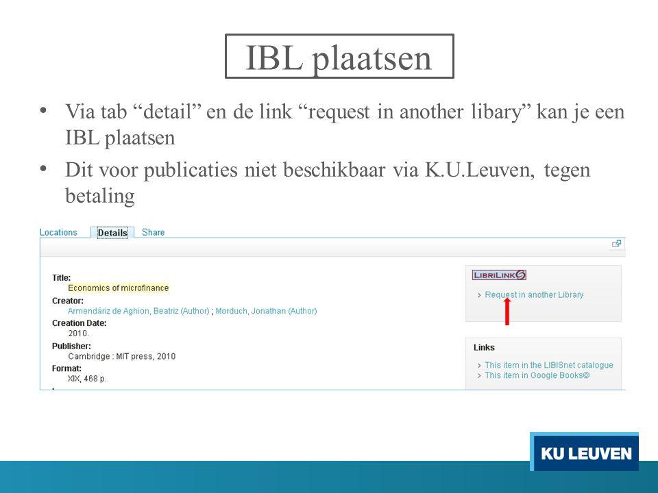 """IBL plaatsen Via tab """"detail"""" en de link """"request in another libary"""" kan je een IBL plaatsen Dit voor publicaties niet beschikbaar via K.U.Leuven, teg"""