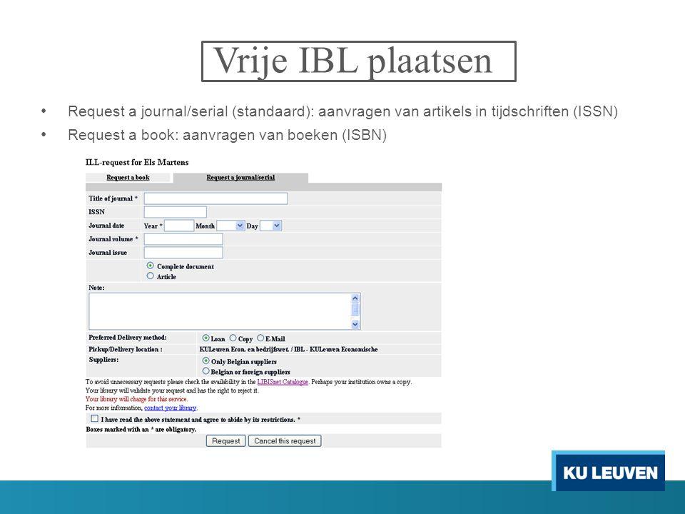 Vrije IBL plaatsen Request a journal/serial (standaard): aanvragen van artikels in tijdschriften (ISSN) Request a book: aanvragen van boeken (ISBN)