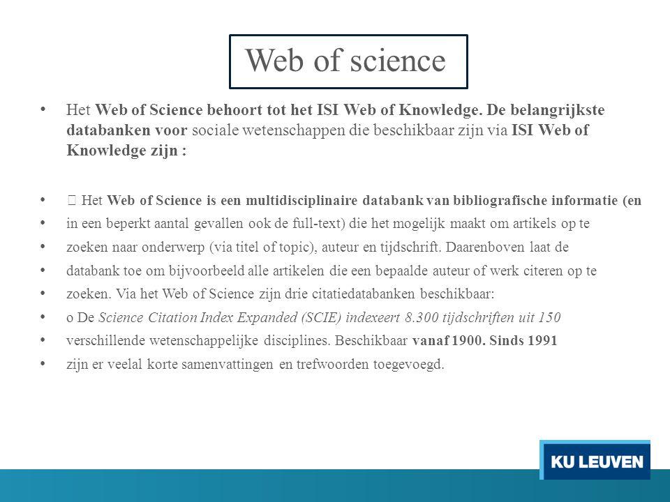Het Web of Science behoort tot het ISI Web of Knowledge. De belangrijkste databanken voor sociale wetenschappen die beschikbaar zijn via ISI Web of Kn