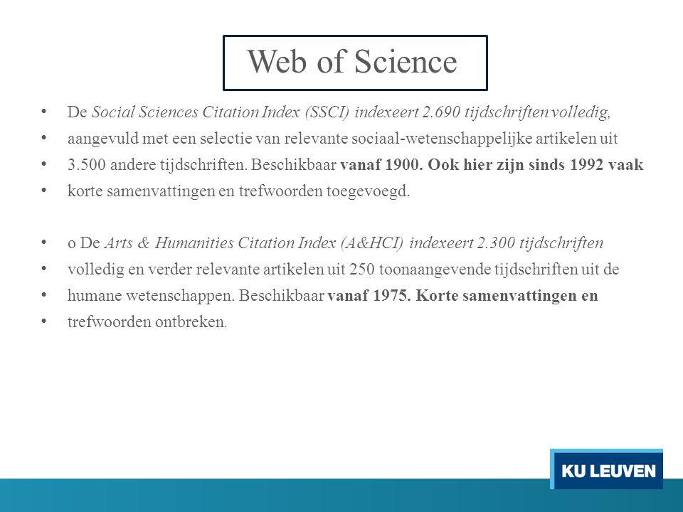 Web of Science De Social Sciences Citation Index (SSCI) indexeert 2.690 tijdschriften volledig, aangevuld met een selectie van relevante sociaal-wetenschappelijke artikelen uit 3.500 andere tijdschriften.