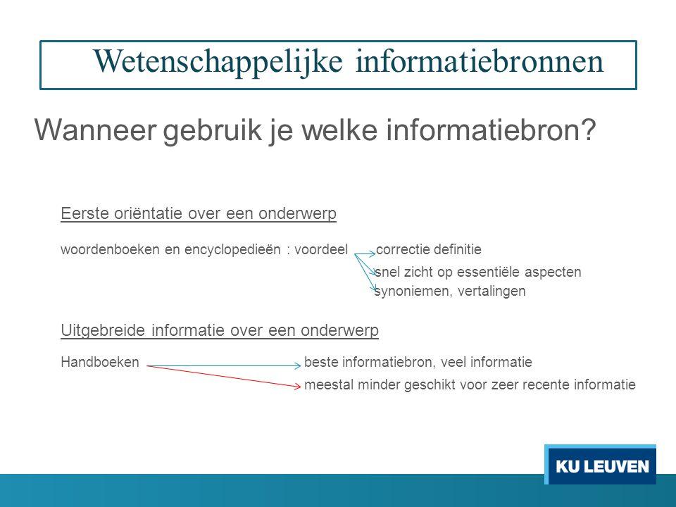 Wetenschappelijke informatiebronnen Wanneer gebruik je welke informatiebron? Eerste oriëntatie over een onderwerp woordenboeken en encyclopedieën : vo