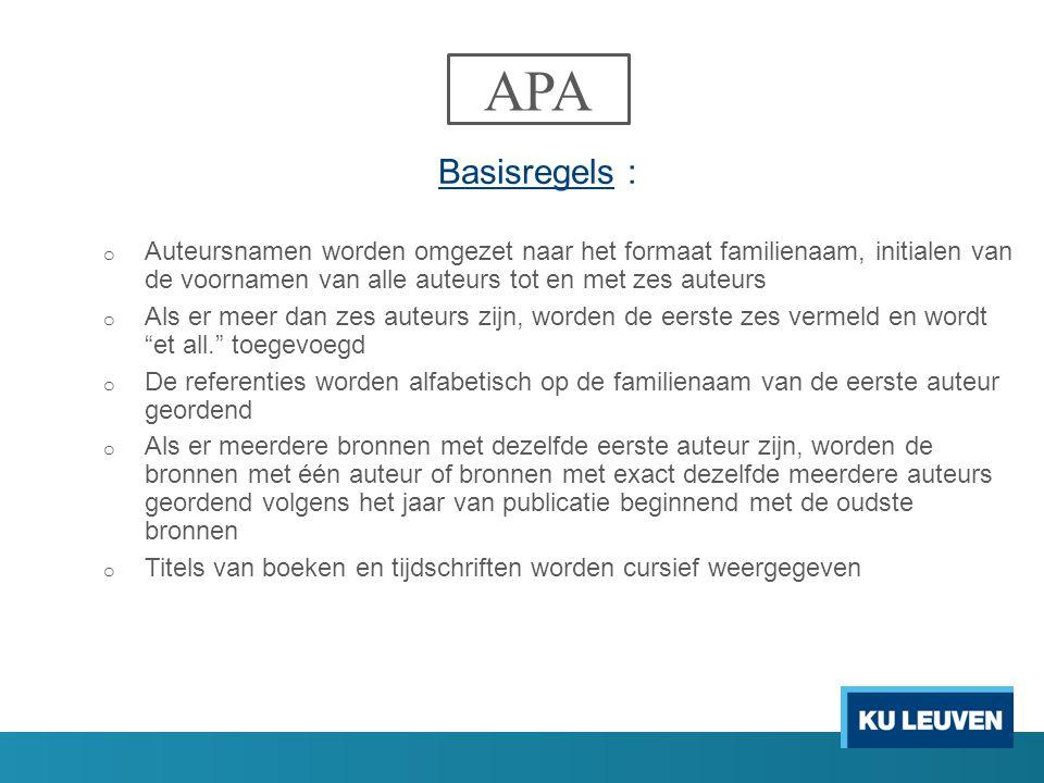 APA Basisregels : o Auteursnamen worden omgezet naar het formaat familienaam, initialen van de voornamen van alle auteurs tot en met zes auteurs o Als