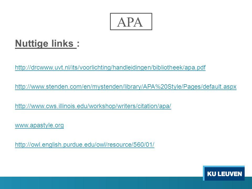 APA Nuttige links : http://drcwww.uvt.nl/its/voorlichting/handleidingen/bibliotheek/apa.pdf http://www.stenden.com/en/mystenden/library/APA%20Style/Pa