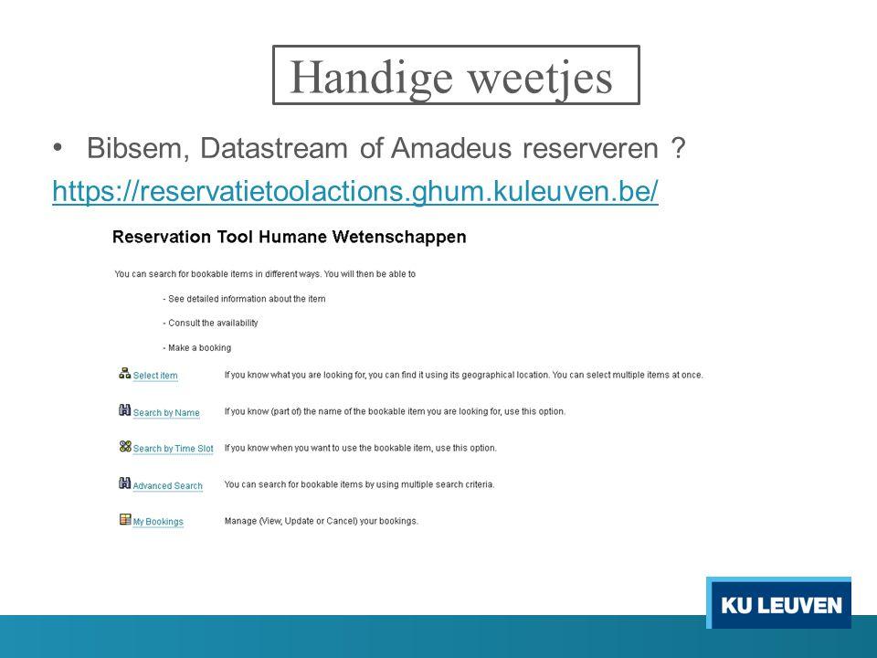 Handige weetjes Bibsem, Datastream of Amadeus reserveren ? https://reservatietoolactions.ghum.kuleuven.be/