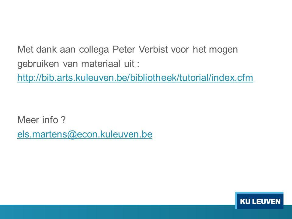 Met dank aan collega Peter Verbist voor het mogen gebruiken van materiaal uit : http://bib.arts.kuleuven.be/bibliotheek/tutorial/index.cfm Meer info ?