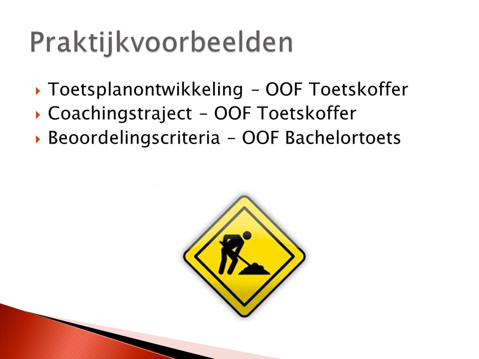  Toetsplanontwikkeling – OOF Toetskoffer  Coachingstraject – OOF Toetskoffer  Beoordelingscriteria – OOF Bachelortoets