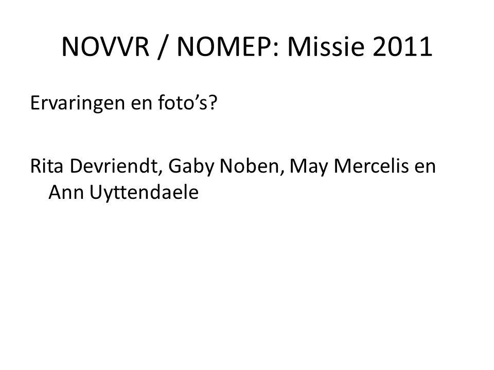 Ervaringen en foto's? Rita Devriendt, Gaby Noben, May Mercelis en Ann Uyttendaele NOVVR / NOMEP: Missie 2011