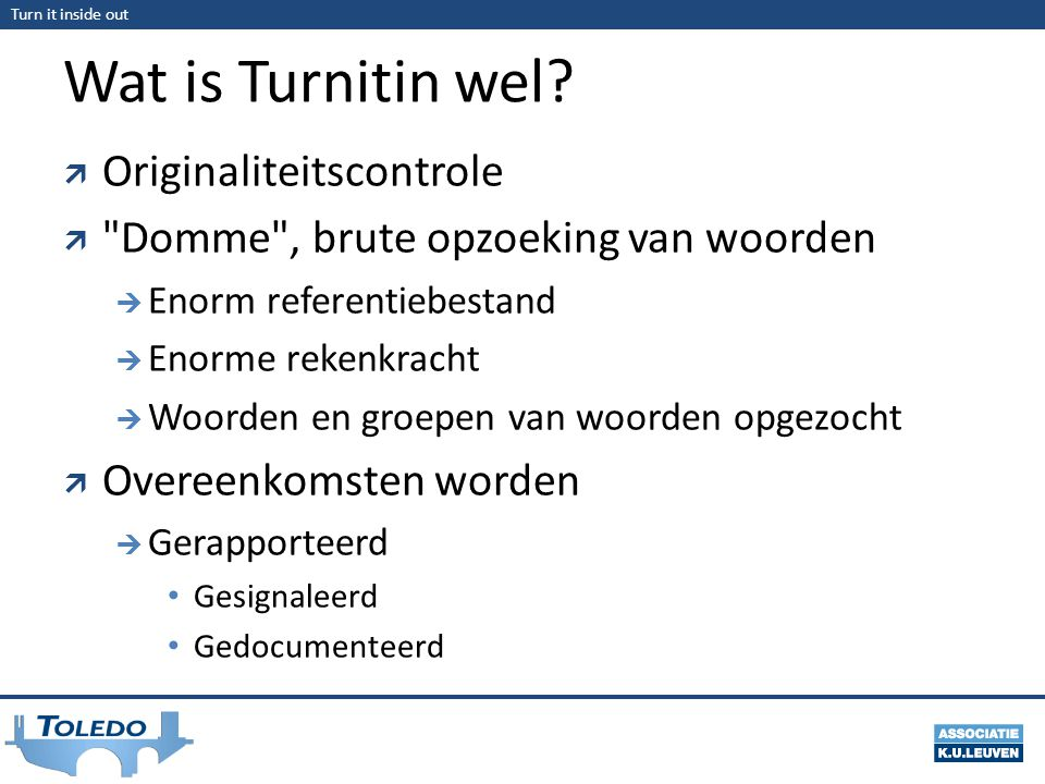 Turn it inside out Wat is Turnitin wel?  Originaliteitscontrole 