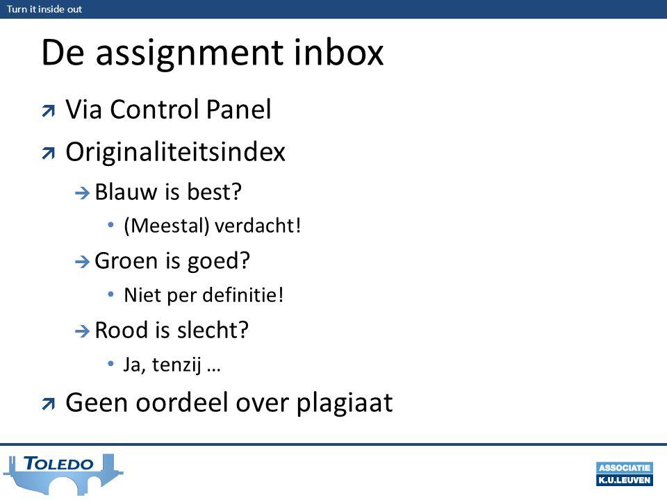 Turn it inside out De assignment inbox  Via Control Panel  Originaliteitsindex  Blauw is best? (Meestal) verdacht!  Groen is goed? Niet per defini