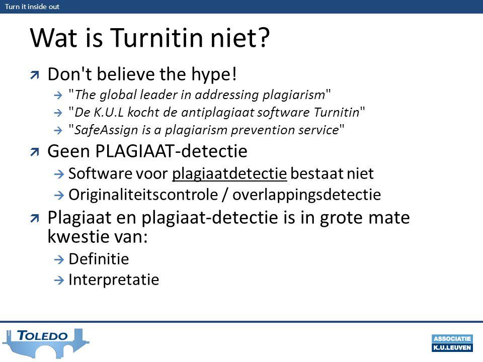 Turn it inside out Wat is Turnitin niet. Don t believe the hype.