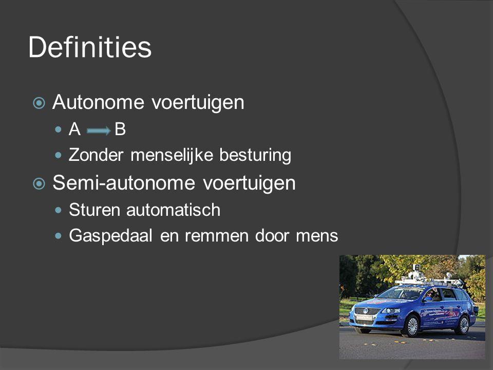 Definities  Autonome voertuigen A B Zonder menselijke besturing  Semi-autonome voertuigen Sturen automatisch Gaspedaal en remmen door mens