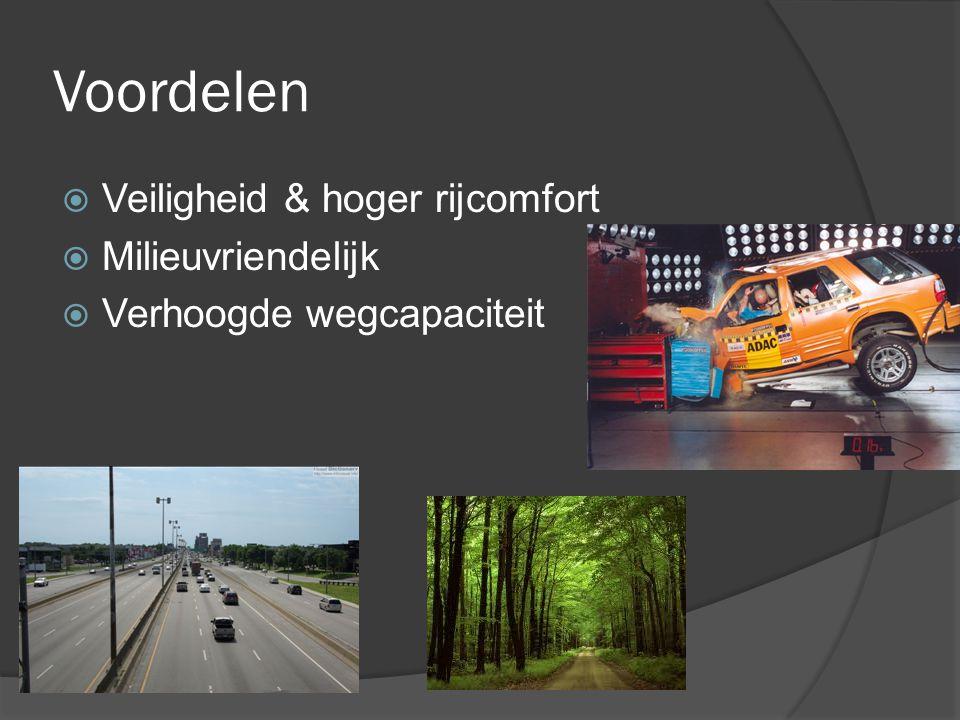 Voordelen  Veiligheid & hoger rijcomfort  Milieuvriendelijk  Verhoogde wegcapaciteit