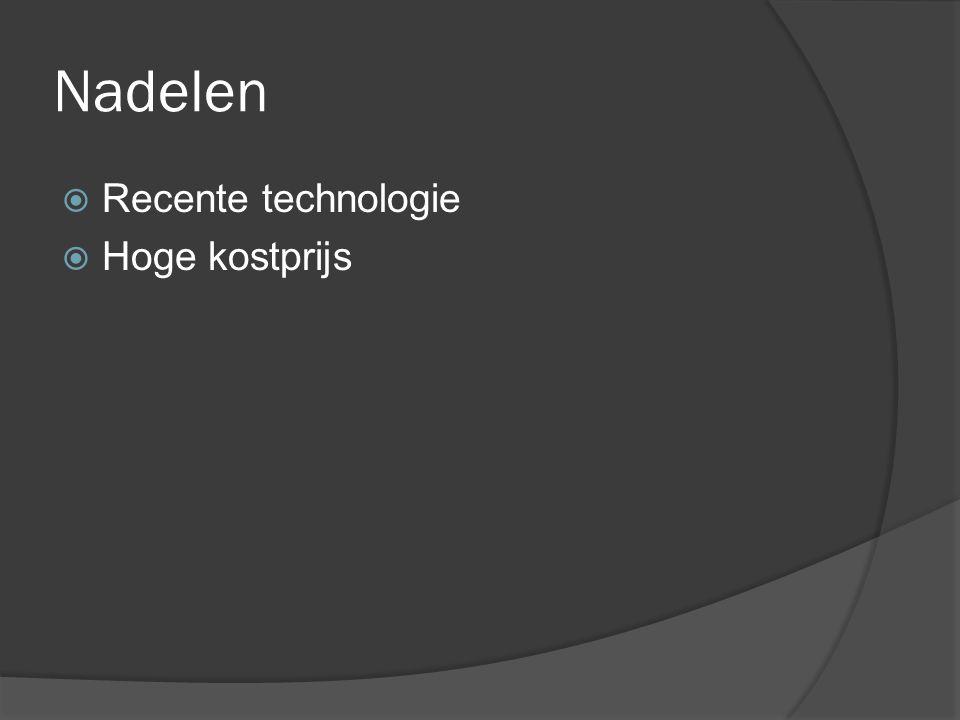 Nadelen  Recente technologie  Hoge kostprijs