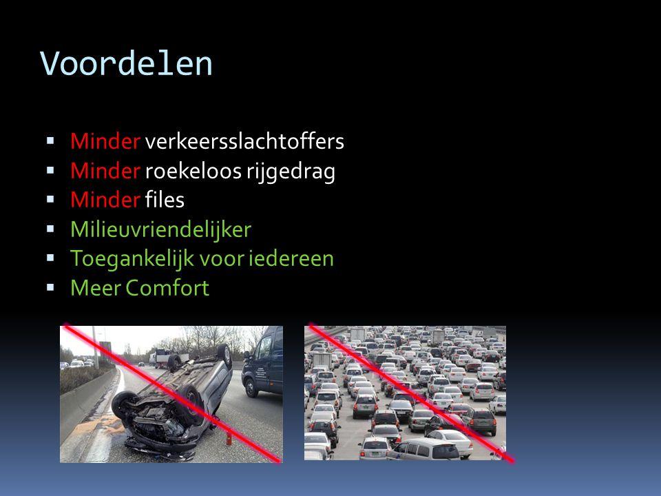 Voordelen  Minder verkeersslachtoffers  Minder roekeloos rijgedrag  Minder files  Milieuvriendelijker  Toegankelijk voor iedereen  Meer Comfort