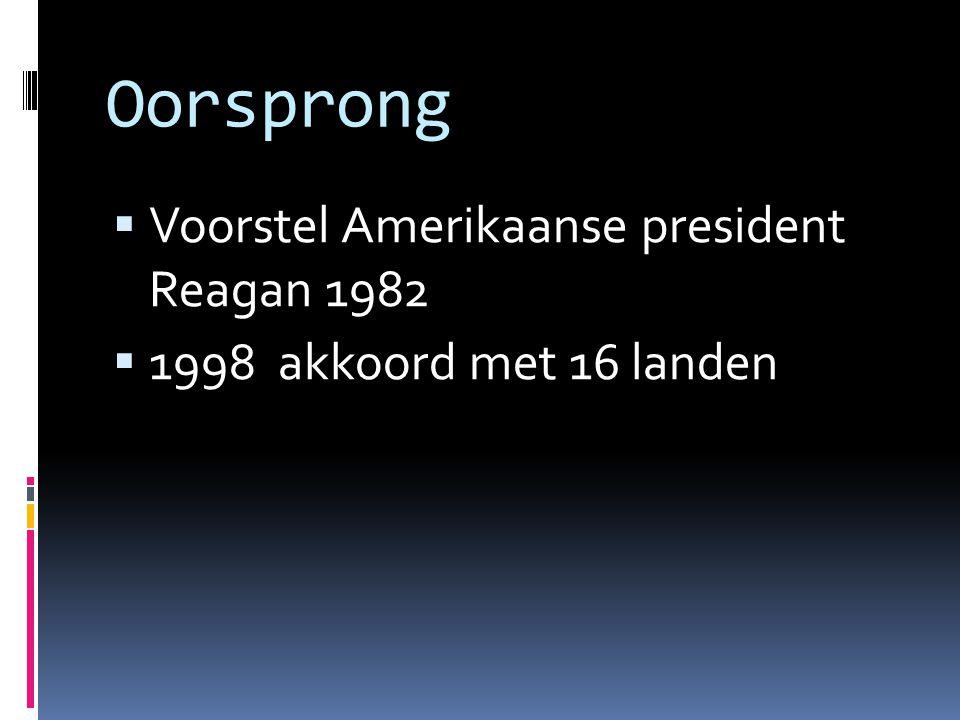 Oorsprong  Voorstel Amerikaanse president Reagan 1982  1998 akkoord met 16 landen