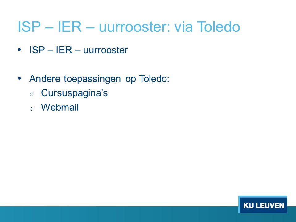 ISP – IER – uurrooster: via Toledo ISP – IER – uurrooster Andere toepassingen op Toledo: o Cursuspagina's o Webmail