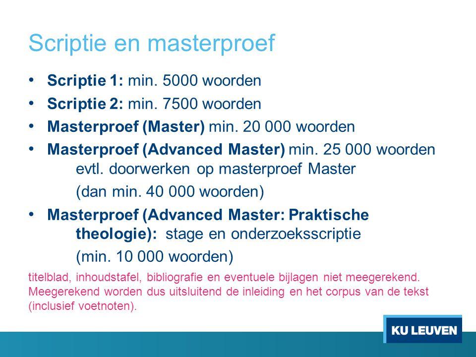 Scriptie en masterproef Scriptie 1: min.5000 woorden Scriptie 2: min.