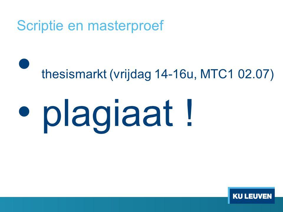 Scriptie en masterproef thesismarkt (vrijdag 14-16u, MTC1 02.07) plagiaat !