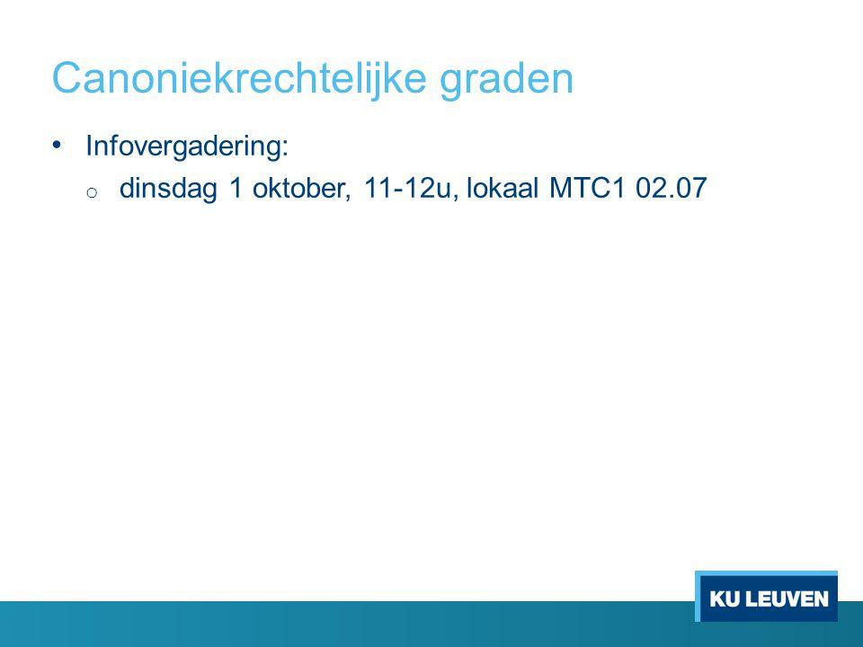 Canoniekrechtelijke graden Infovergadering: o dinsdag 1 oktober, 11-12u, lokaal MTC1 02.07