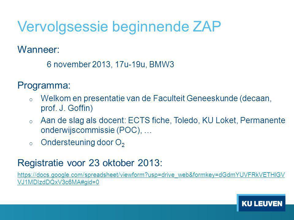 Vervolgsessie beginnende ZAP Wanneer: 6 november 2013, 17u-19u, BMW3 Programma: o Welkom en presentatie van de Faculteit Geneeskunde (decaan, prof.