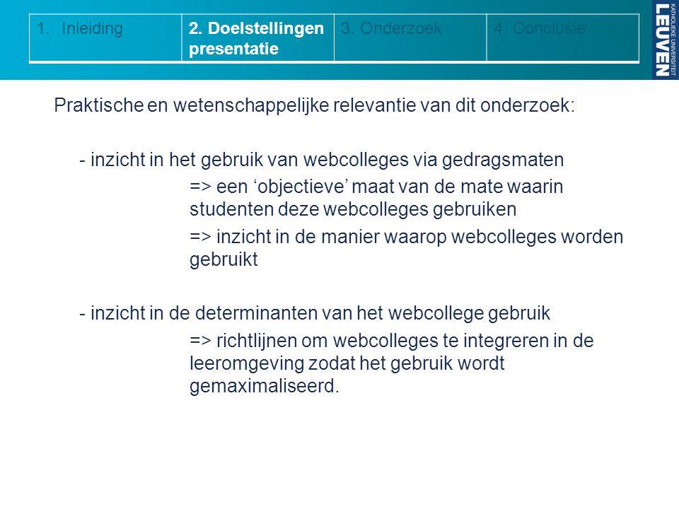 Praktische en wetenschappelijke relevantie van dit onderzoek: - inzicht in het gebruik van webcolleges via gedragsmaten => een 'objectieve' maat van d