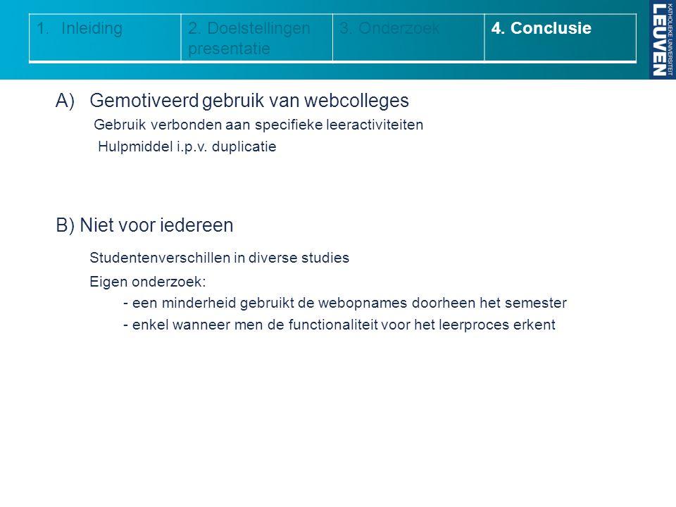 A)Gemotiveerd gebruik van webcolleges Gebruik verbonden aan specifieke leeractiviteiten Hulpmiddel i.p.v. duplicatie B) Niet voor iedereen Studentenve