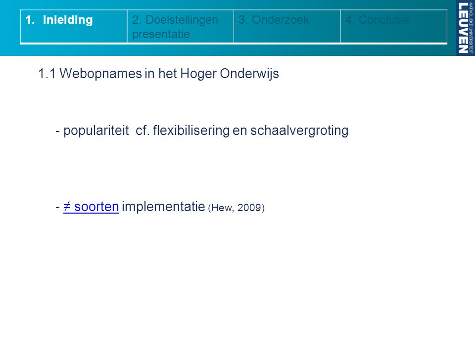 1.1 Webopnames in het Hoger Onderwijs - populariteit cf. flexibilisering en schaalvergroting - ≠ soorten implementatie (Hew, 2009)≠ soorten 1.Inleidin