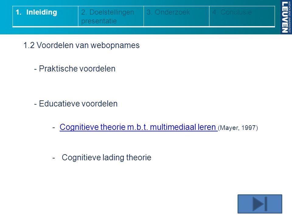 1.2 Voordelen van webopnames - Praktische voordelen - Educatieve voordelen -Cognitieve theorie m.b.t. multimediaal leren (Mayer, 1997)Cognitieve theor