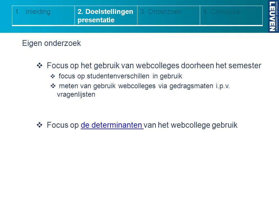 Eigen onderzoek  Focus op het gebruik van webcolleges doorheen het semester  focus op studentenverschillen in gebruik  meten van gebruik webcollege